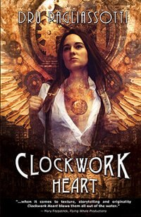 Clockwork Heart: Book One Of The Clockwork Heart Trilogy by Dru Pagliassotti