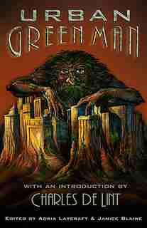 The Urban Green Man: An Archetype of Renewal by Adria Laycraft