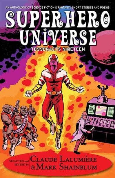 Superhero Universe: Tesseracts Nineteen by Claude Lalumière