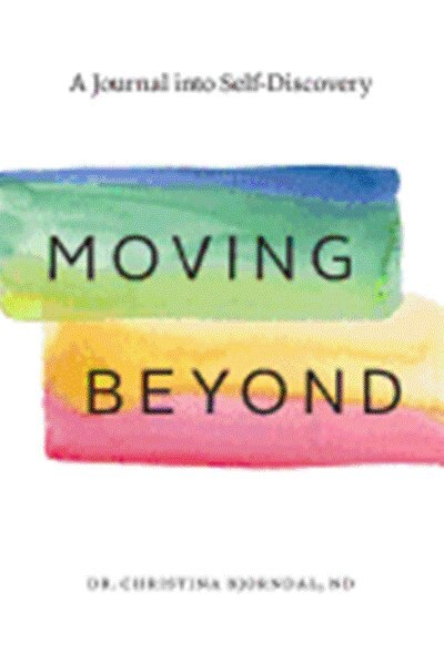 Moving Beyond: A Journal Into Self-Discovery by Dr Christina Bjorndal