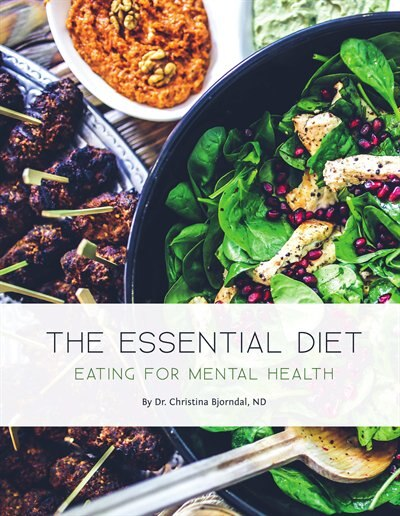 The Essential Diet: Eating for Mental Health by Dr. Christina Bjorndal
