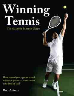 Winning Tennis: The Smarter Player's Guide by Rob Antoun