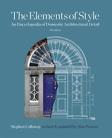 The Elements of Style: An Encyclopedia of Domestic Architectural Detail