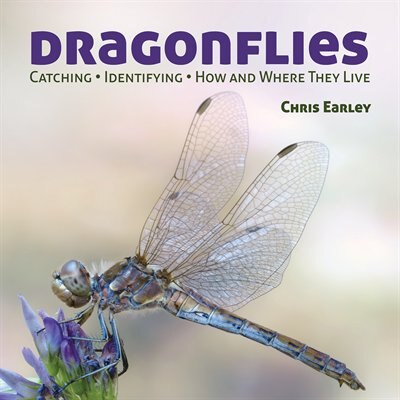 Dragonflies: Catching - Identifying - How and Where They Live by Chris Earley