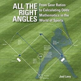 Book All the Right Angles: From Gear Ratios to Calculating Odds: Mathematics in the World of Sports by Joel Levy