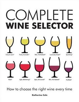 Book Complete Wine Selector: How to Choose the Right Wine Every Time by Katherine Cole