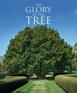 Book The Glory of the Tree: An Illustrated History by Noel Kingsbury