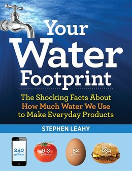 Book Your Water Footprint: The Shocking Facts About How Much Water We Use to Make Everyday Products by Stephen Leahy