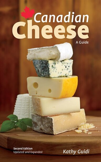 Canadian Cheese: A Guide by Kathy Guidi