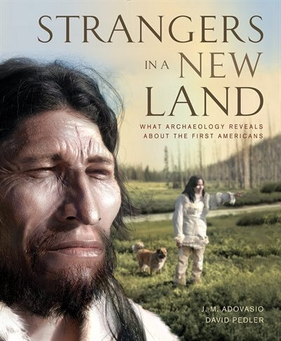 Strangers in a New Land: What Archaeology Reveals About The First Americans by J. Adovasio