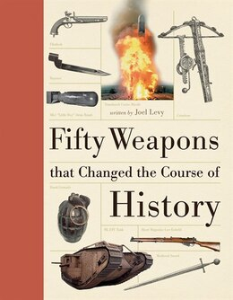 Book Fifty Weapons That Changed the Course of History by Joel Levy