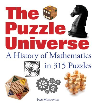 The Puzzle Universe: A History Of Mathematics In 315 Puzzles by Ivan Moscovich
