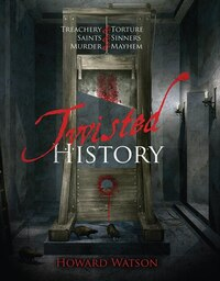 Twisted History: 32 True Stories Of Torture, Traitors, Sadists, And Psychos... Plus The Most…