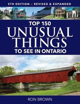 Book Top 150 Unusual Things To See In Ontario by Ron Brown