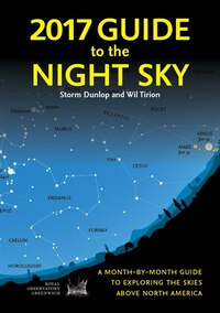 2017 Guide To The Night Sky: A Month-by-month Guide To Exploring The Skies Above North America