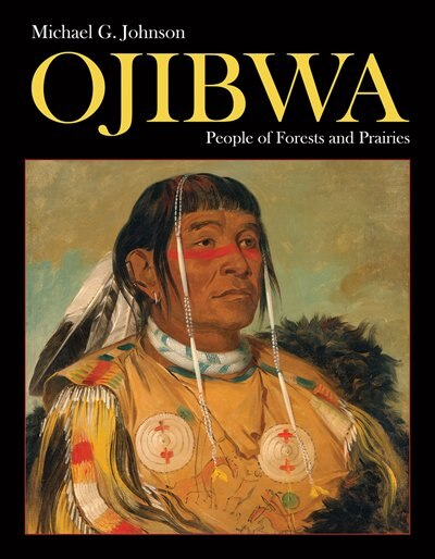 Ojibwa: People Of Forests And Prairies by Michael Johnson