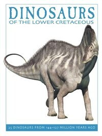Dinosaurs Of The Lower Cretaceous: 25 Dinosaurs From 144--127 Million Years Ago