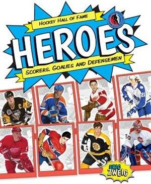 Hockey Hall Of Fame Heroes: Scorers, Goalies And Defensemen de Eric Zweig