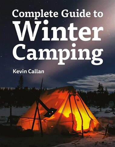 Complete Guide To Winter Camping by Kevin Callan