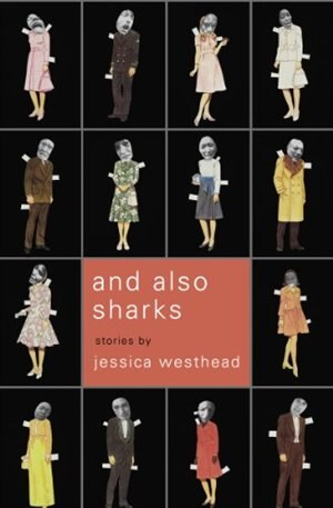 And Also Sharks by Jessica Westhead