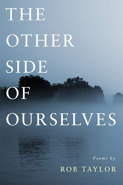 The Other Side of Ourselves: Poems by Rob Taylor