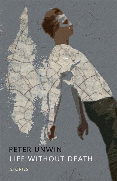 Life Without Death: Stories by Peter Unwin
