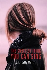 The Sweetest Thing You Can Sing by C.K. Kelly Martin
