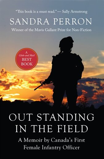 Out standing in the field a memoir by canadas first female out standing in the field a memoir by canadas first female infantry officer by sandra solutioingenieria Choice Image