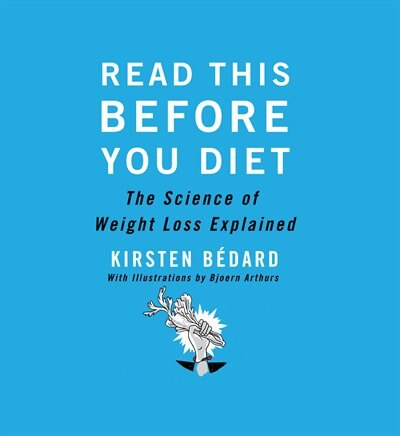 Read This Before You Diet: The Science of Weight Loss Explained by Kirsten Bédard