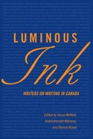 Luminous Ink: Writers on Writing in Canada