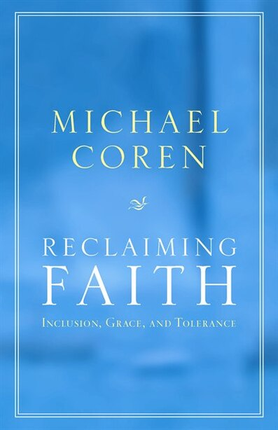 Reclaiming Faith: Inclusion, Grace, And Tolerance by Michael Coren
