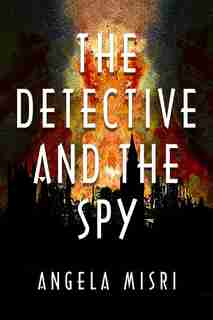 The Detective And The Spy by Angela Misri