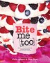 BITE ME TOO: Another Stomach-Satisfying, Visually Gratifying, Fresh-Mouthed Cookbook by Julie Albert