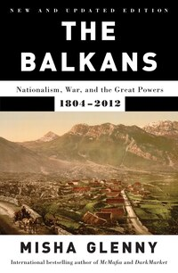 The Balkans: Nationalism, War, and the Great Powers, 1804-2012: Updated Edition