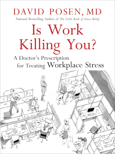 Is Work Killing You?: A Doctor's Prescription for Treating Workplace Stress by David Posen