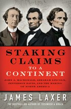 Staking Claims to a Continent: John A. Macdonald, Abraham Lincoln, Jefferson Davis, and the Making…