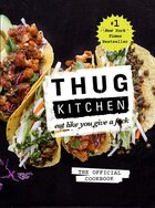 Book Thug Kitchen: The Official Cookbook: Eat Like You Give a F*ck by Thug Thug Kitchen
