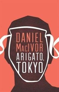 Arigato, Tokyo by Daniel MacIvor