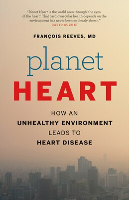Book Planet Heart: How an Unhealthy Environment Leads to Heart Disease by François Reeves, M.D.