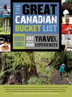 The Great Canadian Bucket List: One-of-a-Kind Travel Experiences by Robin Esrock
