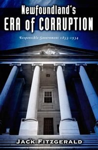 Newfoundland's Era Of Corruption: Responsible Government 1855-1933