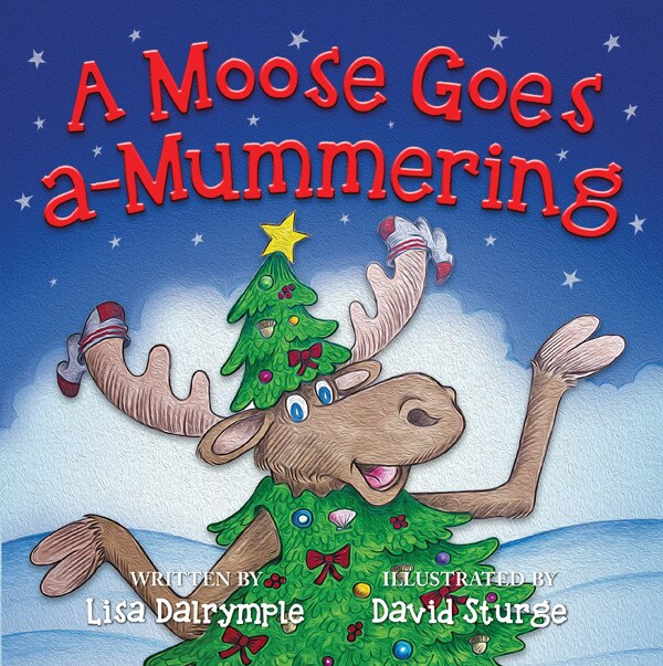 A Moose Goes A-mummering by Lisa Dalrymple