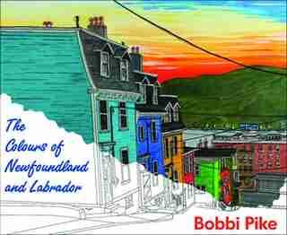 The Colours Of Newfoundland And Labrador by Bobbi Pike