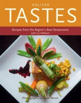 Book Halifax Tastes: Recipes from the Region's Best Restaurants by Liz Feltham