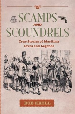Book Scamps and Scoundrels: True Stories of Maritime Lives and Legends by Bob Kroll