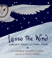 Book Lasso the WInd: Aurelia's Verses and other Poems by George Elliott Clarke