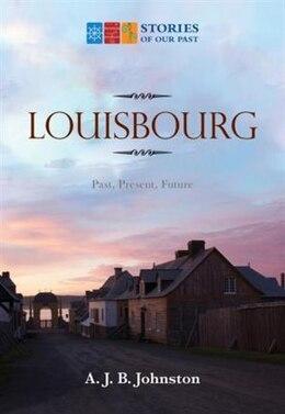 Book Louisbourg: Past, Present, Future by A.J.B. Johnston