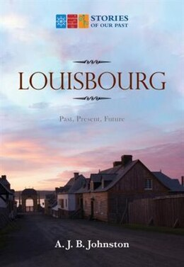 Book Louisbourg: Past, Present, Future by A.J.B. Johnston
