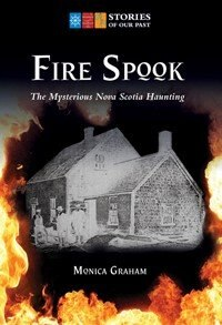 Book Fire Spook: The Mysterious Nova Scotia Haunting by Monica Graham