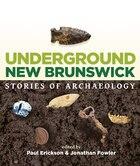 Underground New Brunswick: Stories of Archaeology